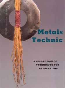 Metals Technic A Collection of Techniques for Metalsmiths