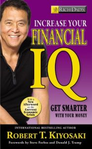 Rich Dad's Increase Your Financial Iq: It's Time To Get Smarter With Your Money by Robert T. Kiyosaki