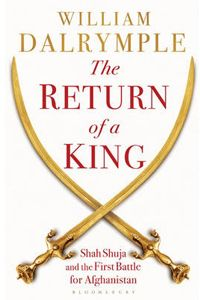 Return of a King: The Battle for Afghanistan by William Dalrymple - Paperback
