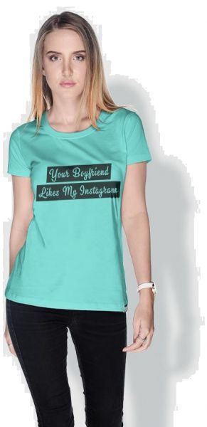0d93afae Creo Your Boyfriend Likes My Instagram Funny T-Shirts For Women - M ...