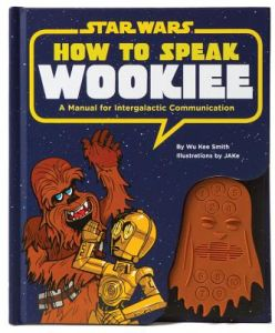How to Speak Wookiee: A Manual for Inter-Galactic Communication by Wu Kee Smith, Jake - Hardcover
