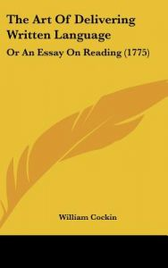 The Art Of Delivering Written Language Or An Essay On Reading   The Art Of Delivering Written Language Or An Essay On Reading  By  William Cockin  Hardcover How To Learn English Essay also How To Start A Science Essay  Businessman Essay