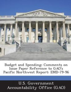 Budget And Spending Comments On Issue Paper Reference To Gaos Pacific Northwest Report Emd 79 96 By U S Government Accountability Office