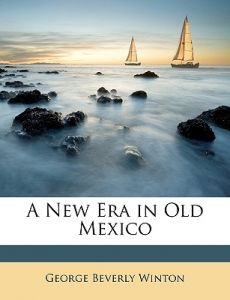 A New Era in Old Mexico by George Beverly Winton - Paperback 946e7b1b2f4