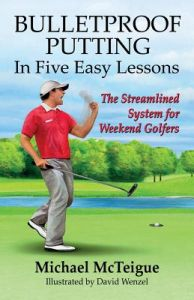 Bulletproof Putting in Five Easy Lessons: The Streamlined System for Weekend Golfers by Michael McTeigue, David Wenzel - Paperback