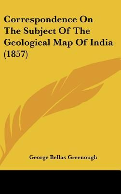 Geological Map Of India.Correspondence On The Subject Of The Geological Map Of India 1857