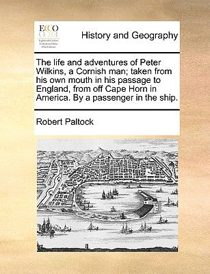 The Life And Adventures Of Peter Wilkins A Cornish Man Taken From