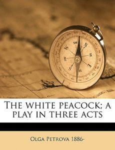 7793a8bc19 The White Peacock  A Play in Three Acts by Olga Petrova - Paperback