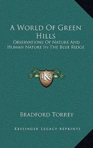 A World Of Green Hills Observations Nature And Human In The Blue Ridge By Bradford Torrey