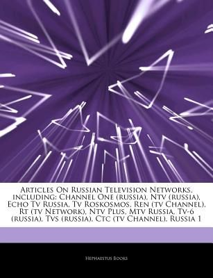 Articles on Russian Television Networks, Including: Channel One