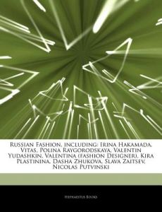 Articles On Russian Fashion Including Irina Hakamada Vitas Polina Raygorodskaya Valentin Yudashkin Valentina Fashion Designer Kira Plastinina By Hephaestus Books Paperback Buy Online At Best Price In Egypt Souq Com