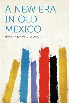 A New Era in Old Mexico by George Beverly Winton - Paperback  76032c5e29e
