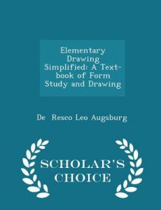 Elementary Drawing Simplified A Text Book Of Form Study And Drawing