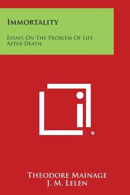 Essay Paper Topics Immortality Essays On The Problem Of Life After Death By Theodore Mainage  J M Lelen  Paperback How To Write Proposal Essay also Computer Science Essay Topics Immortality Essays On The Problem Of Life After Death By Theodore  Thesis Persuasive Essay