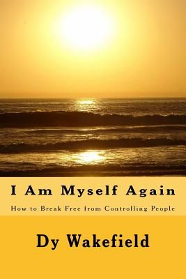 i am myself again how to break free from controlling people by dy
