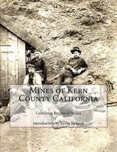 Mines of Kern County California by California Bureau of