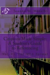 Citations Made Simple: A Student's Guide to Referencing, Vol  VI: The MLA  Format by Joanne M  Weselby - Paperback