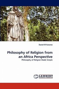 african religions and philosophy Filosofia theoretica provides outlet for well researched and original papers in the following areas of african studies: philosophy, culture, religions, history and arts it also publishes book reviews.
