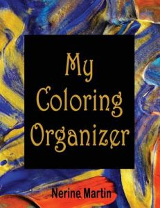 My Coloring Organizer An Adult Book Journal To Keep You Organized By Nerine Martin