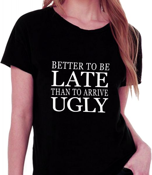 02c64a4ff Better To Be Late Than To Arrive Ugly Black Round Neck T-Shirt For Women |  Souq - UAE