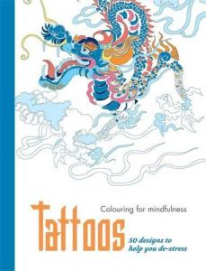 Tattoos: 50 Designs to help You De-Stress (Colouring for Mindfulness)