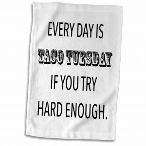 3dRose Tory Anne Collections Quotes - EVERY DAY IS TACO TUESDAY IF YOU TRY  HARD ENOUGH - Towel 15\
