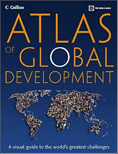Atlas Of Global Development: A Visual Guide To The World-S Greatest Challenges Pb.