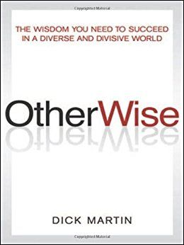 Otherwise: The Wisdom You Need To Succeed In A Diverse World