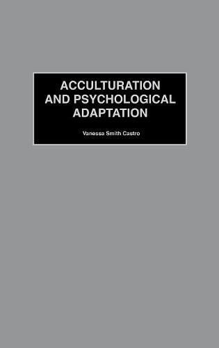 Acculturation and Psychological Adaptation (Contributions in Psychology,)