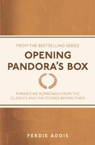 opening pandoras box phrases we borrowed from the classics and the