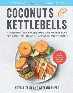 Coconuts & Kettlebells : A Personalized 4-Week Food and Fitness Plan for Long-Term Health, Happiness, and Freedom