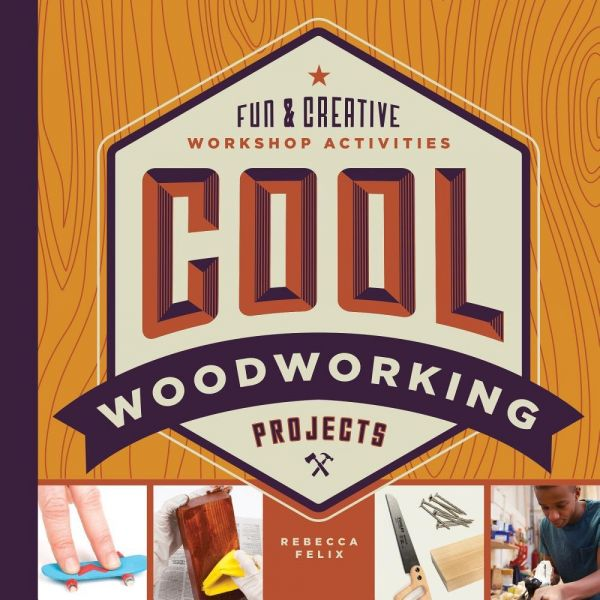 Cool Woodworking Projects Fun Creative Workshop Activities Cool