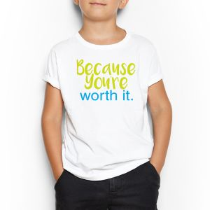 Because you are worth it White Round Neck T-Shirt For Kids 5 - 6 Years 8a51e8e65