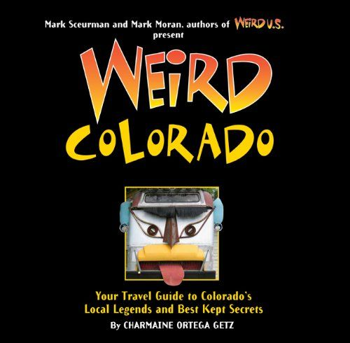 Weird Colorado  Your Travel Guide to Colorado s Local Legends and Best Kept  Secrets  06b5d71b3ccc8